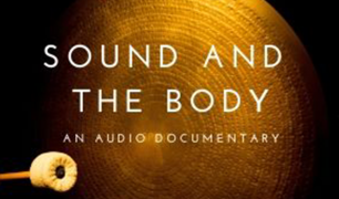 'SOUND AND THE BODY' is written in white text, with 'AN AUDIO DOCUMENTARY' below. There is a gong in the background.